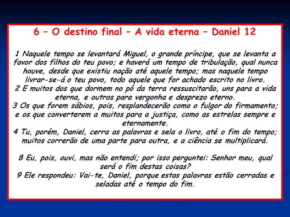 6 – O destino final – A vida eterna – Daniel 12