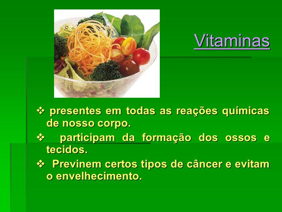 Vitaminas  presentes em todas as reações químicas de nosso corpo.