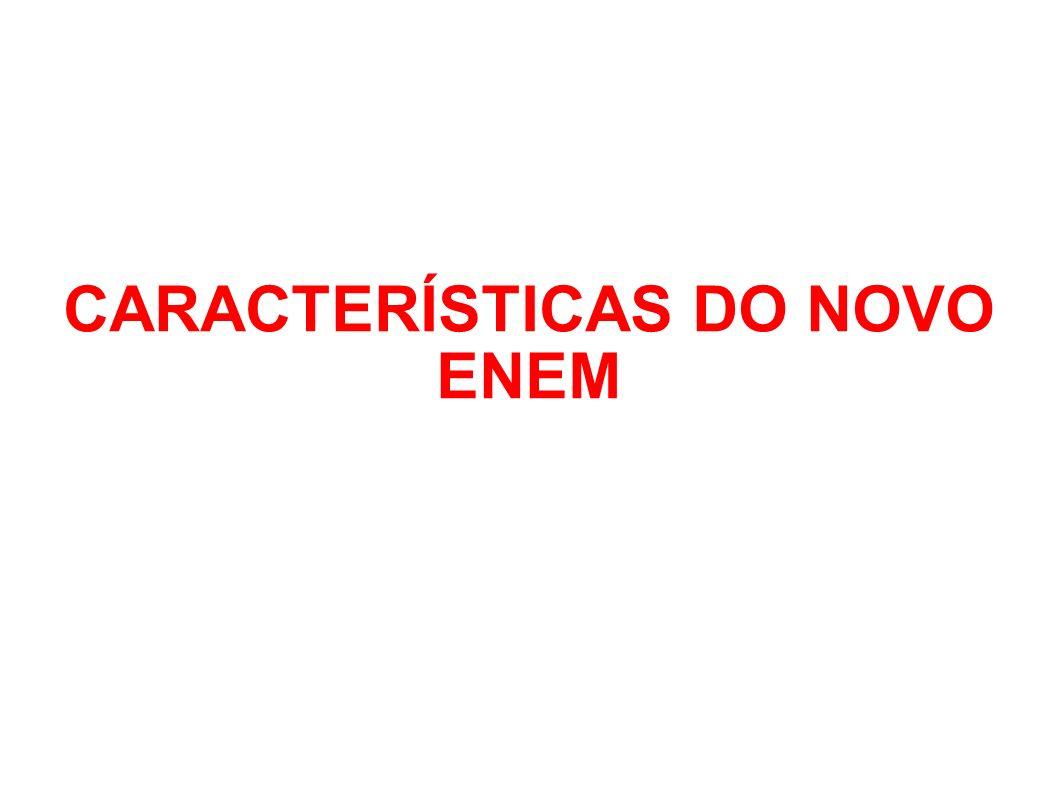 CARACTERÍSTICAS DO NOVO ENEM