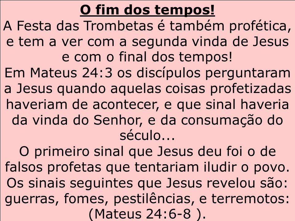 O fim dos tempos!A Festa das Trombetas é também profética, e tem a ver com a segunda vinda de Jesus e com o final dos tempos!