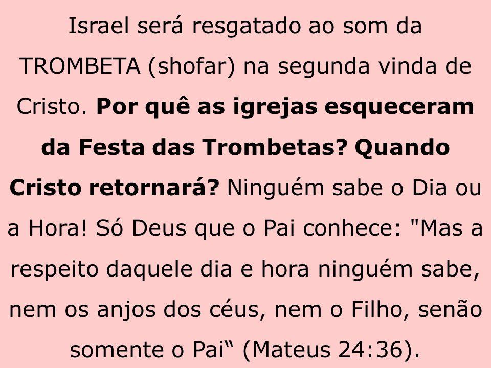 Israel será resgatado ao som da TROMBETA (shofar) na segunda vinda de Cristo.