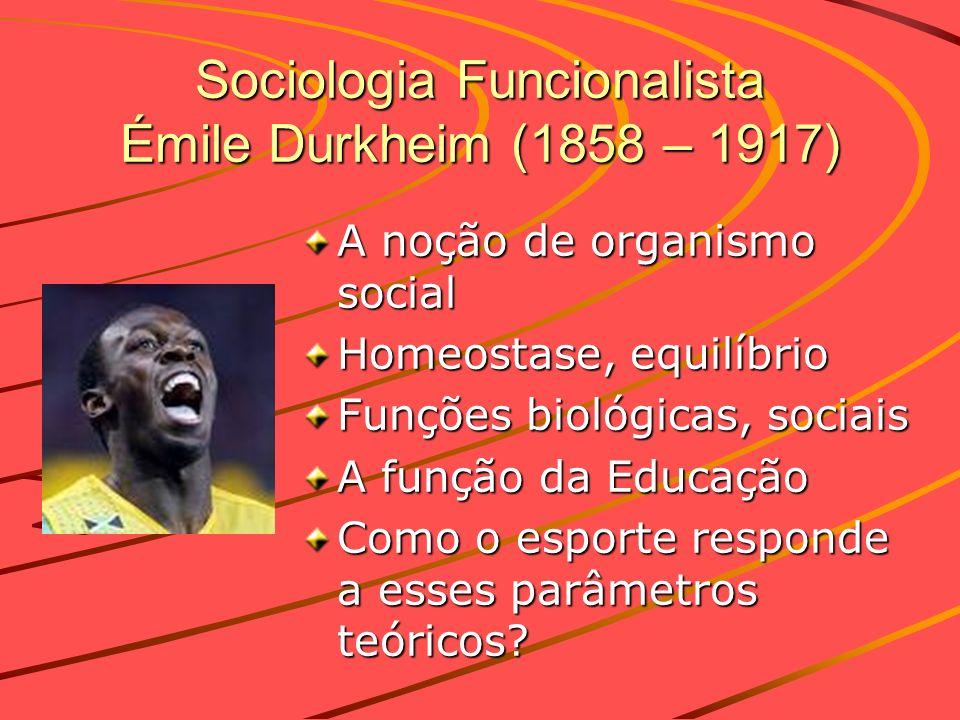 Sociologia Funcionalista Émile Durkheim (1858 – 1917)