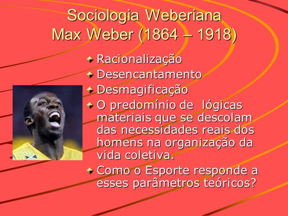 Sociologia Weberiana Max Weber (1864 – 1918)