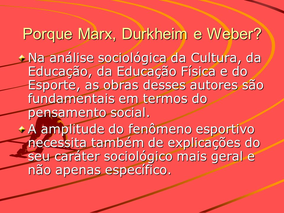 Porque Marx, Durkheim e Weber