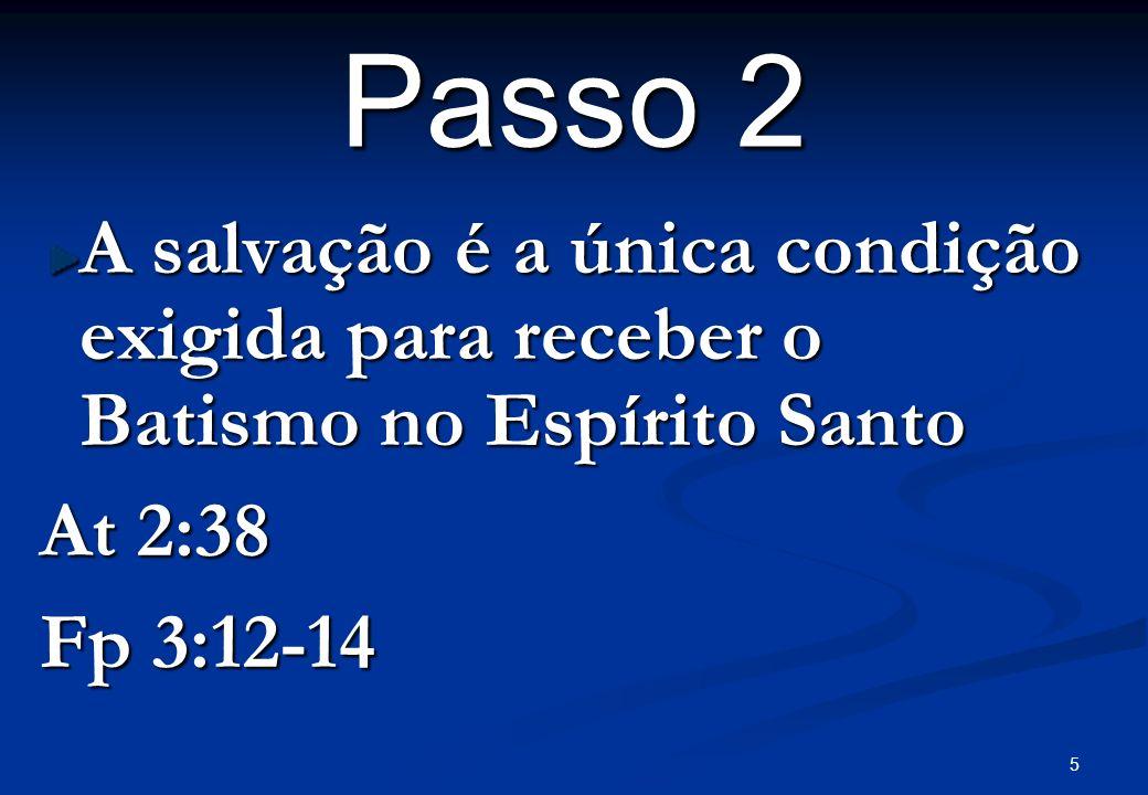 Passo 2A salvação é a única condição exigida para receber o Batismo no Espírito Santo.