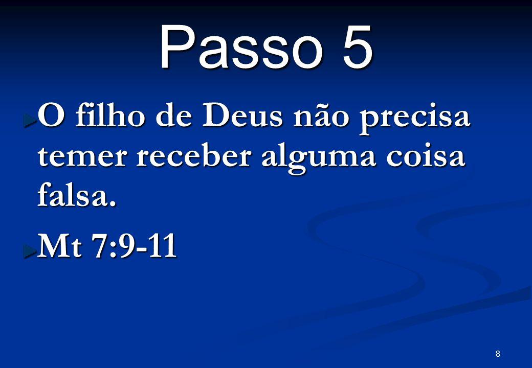 Passo 5 O filho de Deus não precisa temer receber alguma coisa falsa.