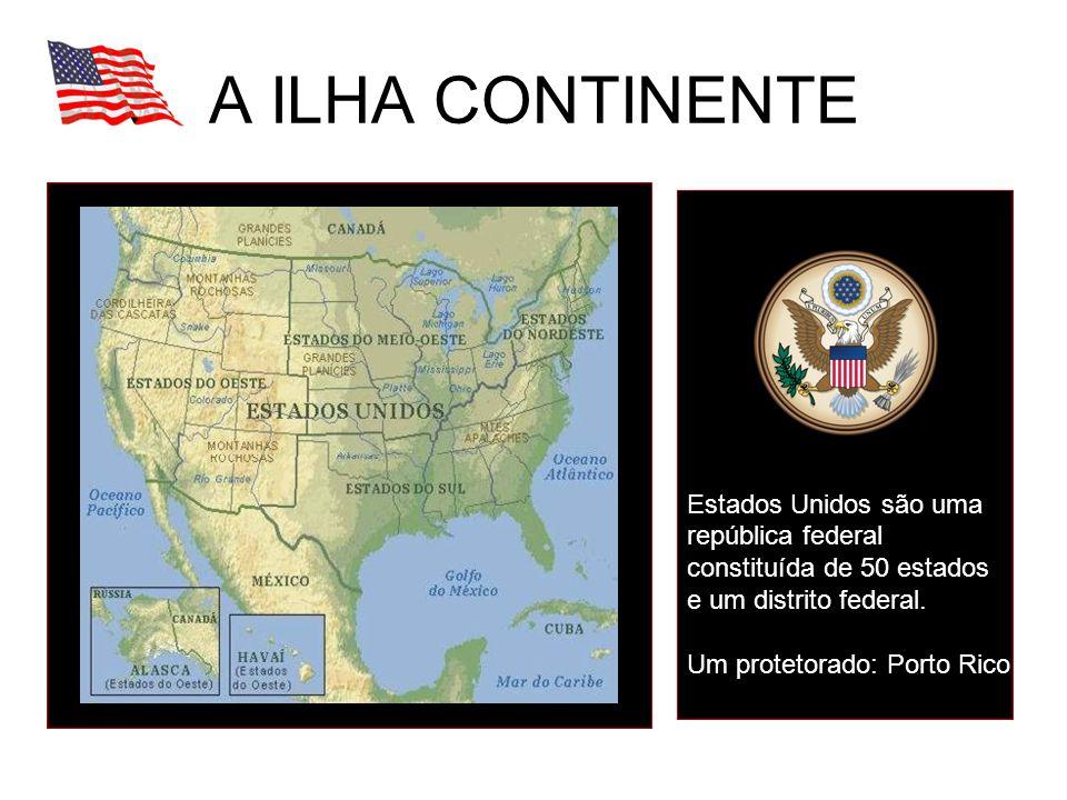 A ILHA CONTINENTE Estados Unidos são uma república federal