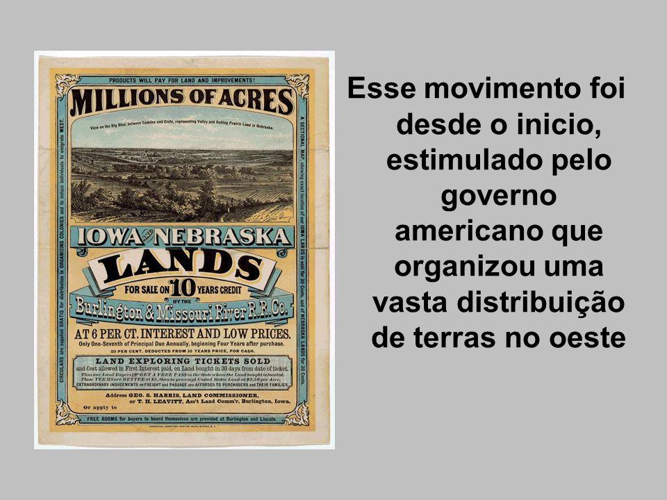Esse movimento foi desde o inicio, estimulado pelo governo americano que organizou uma vasta distribuição de terras no oeste