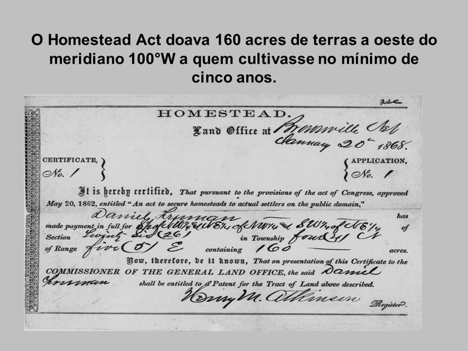 O Homestead Act doava 160 acres de terras a oeste do meridiano 100°W a quem cultivasse no mínimo de cinco anos.