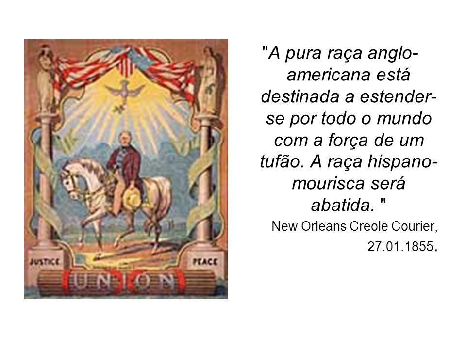 A pura raça anglo-americana está destinada a estender-se por todo o mundo com a força de um tufão. A raça hispano-mourisca será abatida.