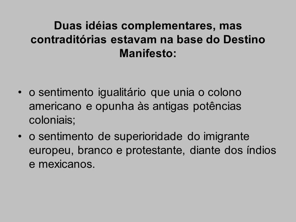 Duas idéias complementares, mas contraditórias estavam na base do Destino Manifesto: