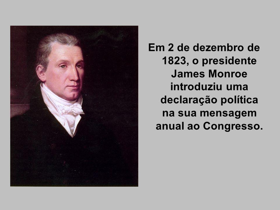 Em 2 de dezembro de 1823, o presidente James Monroe introduziu uma declaração política na sua mensagem anual ao Congresso.