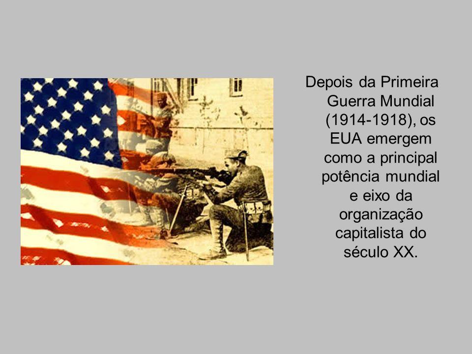 Depois da Primeira Guerra Mundial (1914-1918), os EUA emergem como a principal potência mundial e eixo da organização capitalista do século XX.