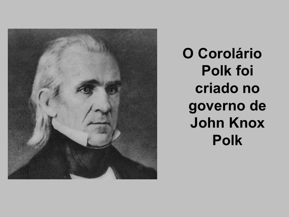 O Corolário Polk foi criado no governo de John Knox Polk