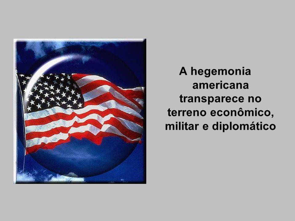 A hegemonia americana transparece no terreno econômico, militar e diplomático