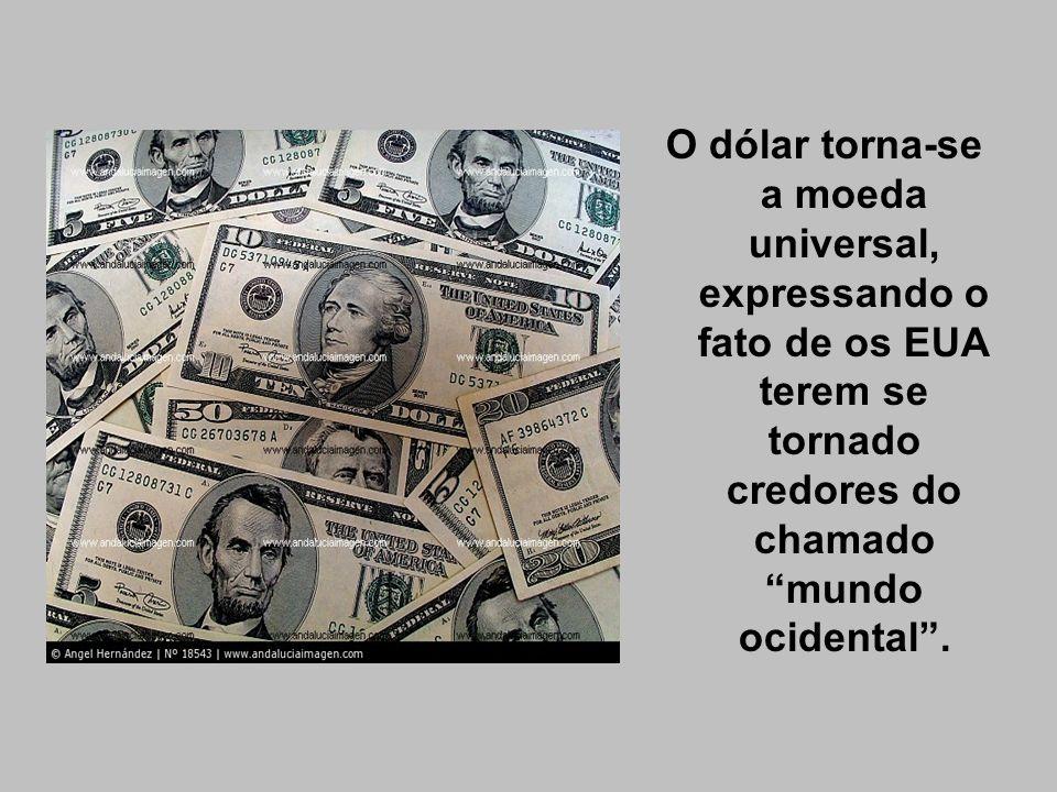 O dólar torna-se a moeda universal, expressando o fato de os EUA terem se tornado credores do chamado mundo ocidental .