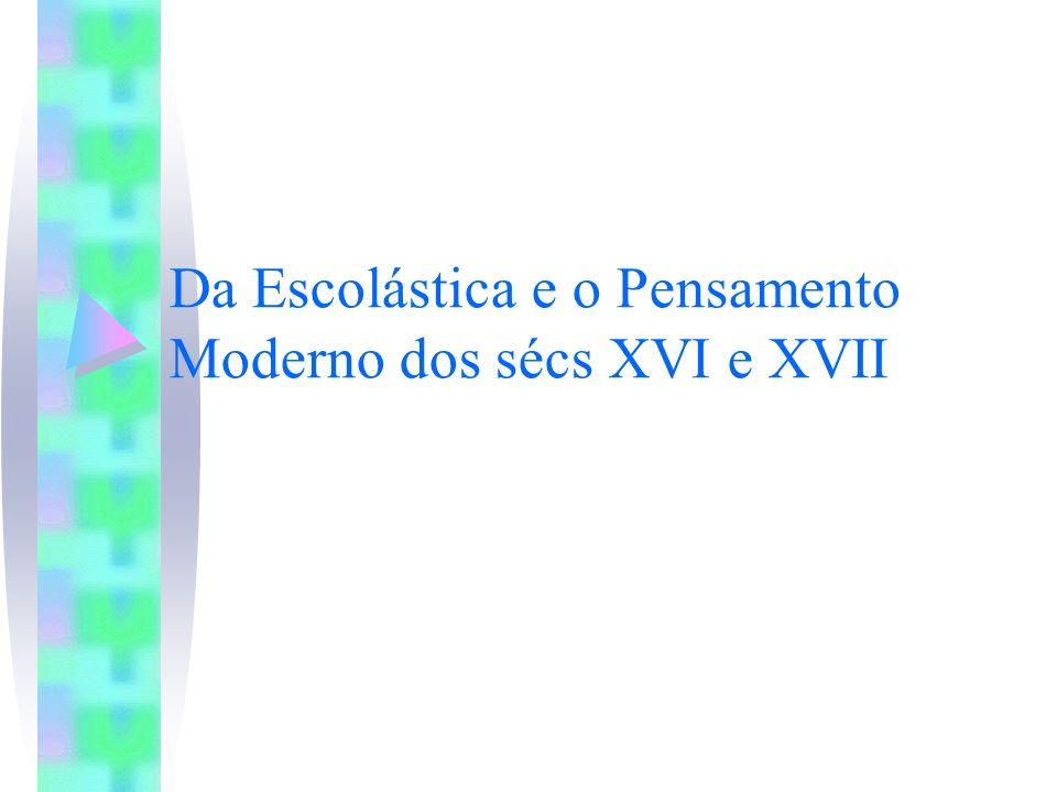 Da Escolástica e o Pensamento Moderno dos sécs XVI e XVII