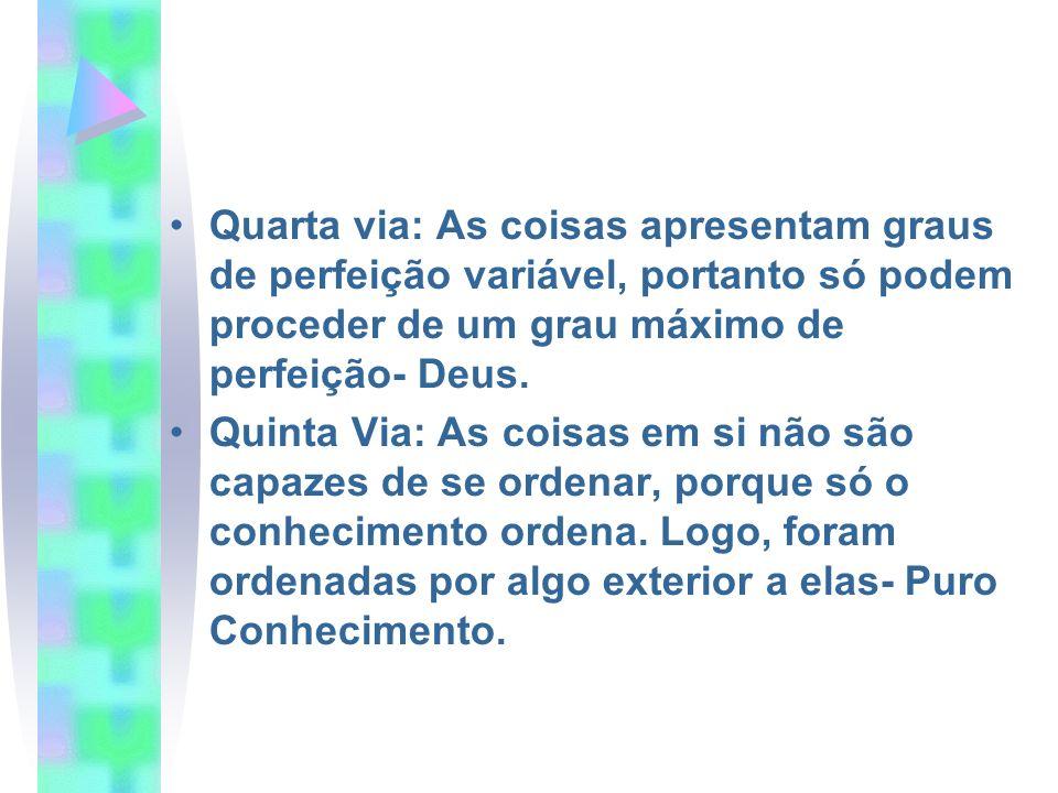 Quarta via: As coisas apresentam graus de perfeição variável, portanto só podem proceder de um grau máximo de perfeição- Deus.