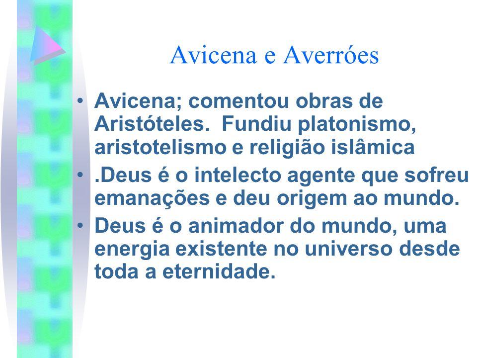 Avicena e AverróesAvicena; comentou obras de Aristóteles. Fundiu platonismo, aristotelismo e religião islâmica.