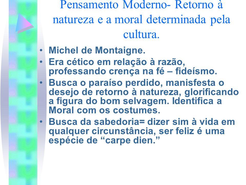 Pensamento Moderno- Retorno à natureza e a moral determinada pela cultura.
