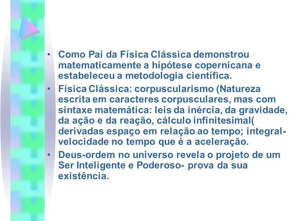 Como Pai da Física Clássica demonstrou matematicamente a hipótese copernicana e estabeleceu a metodologia científica.