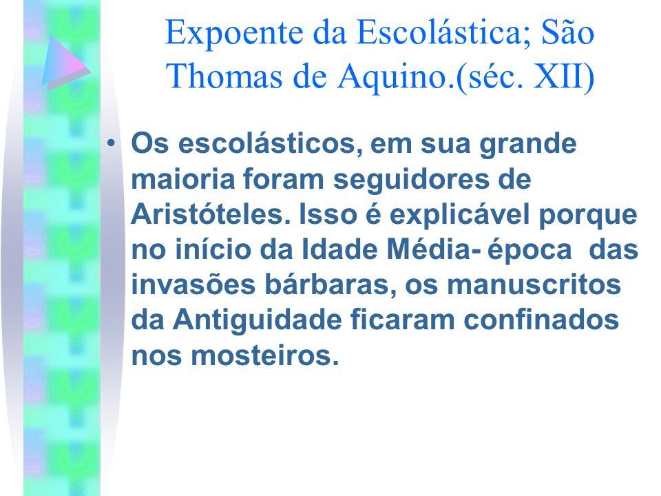Expoente da Escolástica; São Thomas de Aquino.(séc. XII)