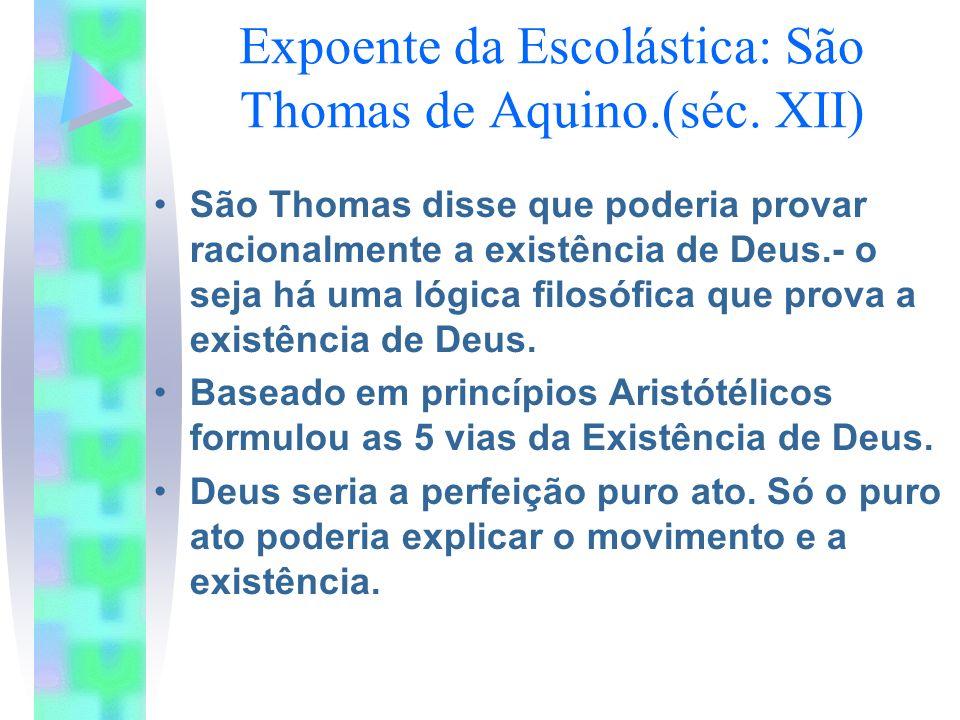 Expoente da Escolástica: São Thomas de Aquino.(séc. XII)