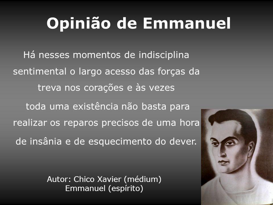 Opinião de Emmanuel Há nesses momentos de indisciplina sentimental o largo acesso das forças da treva nos corações e às vezes.