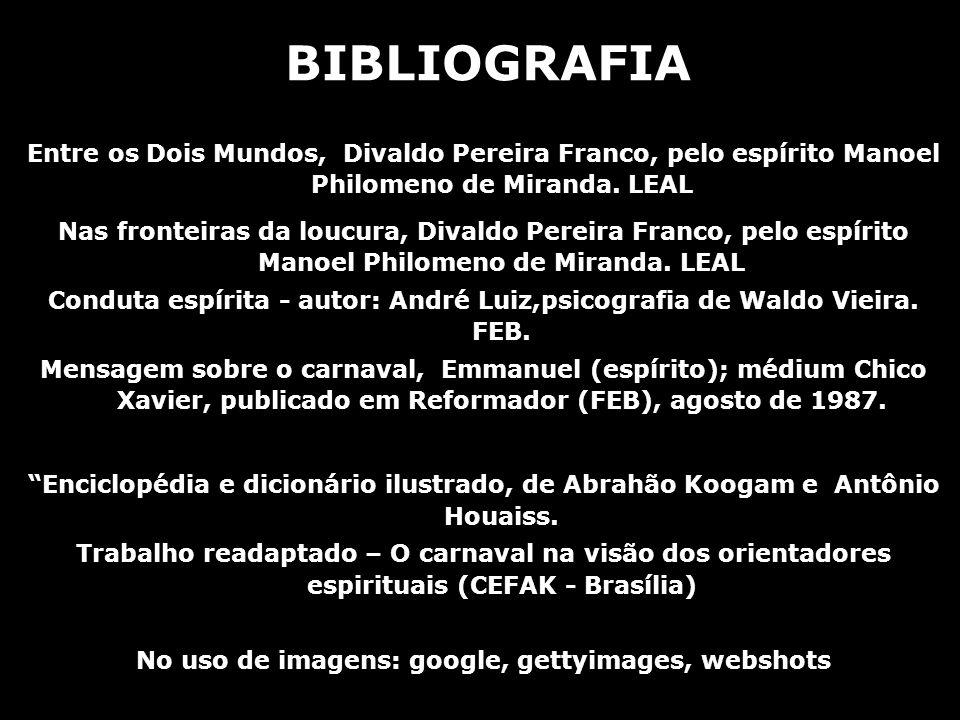BIBLIOGRAFIA Entre os Dois Mundos, Divaldo Pereira Franco, pelo espírito Manoel Philomeno de Miranda. LEAL.