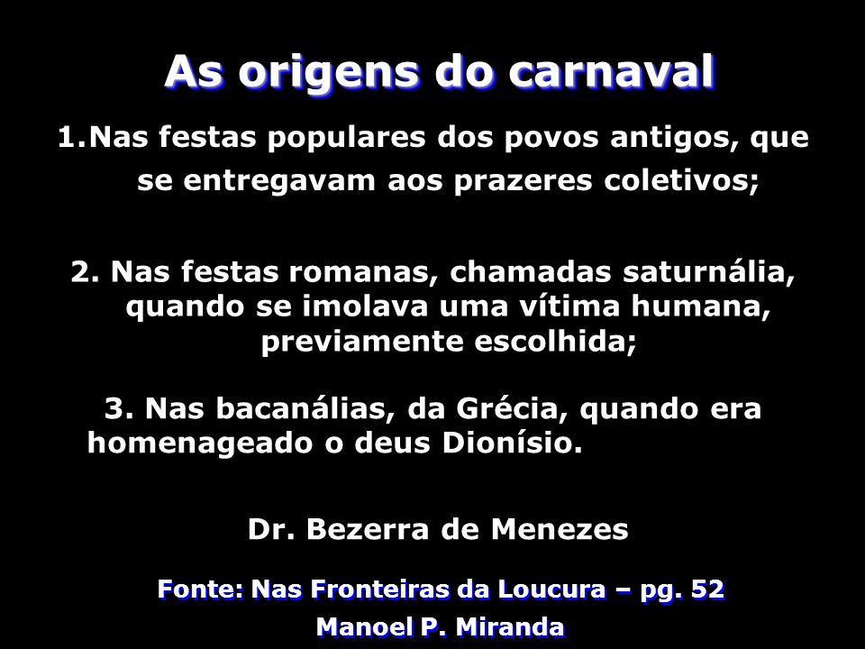 As origens do carnaval Nas festas populares dos povos antigos, que se entregavam aos prazeres coletivos;