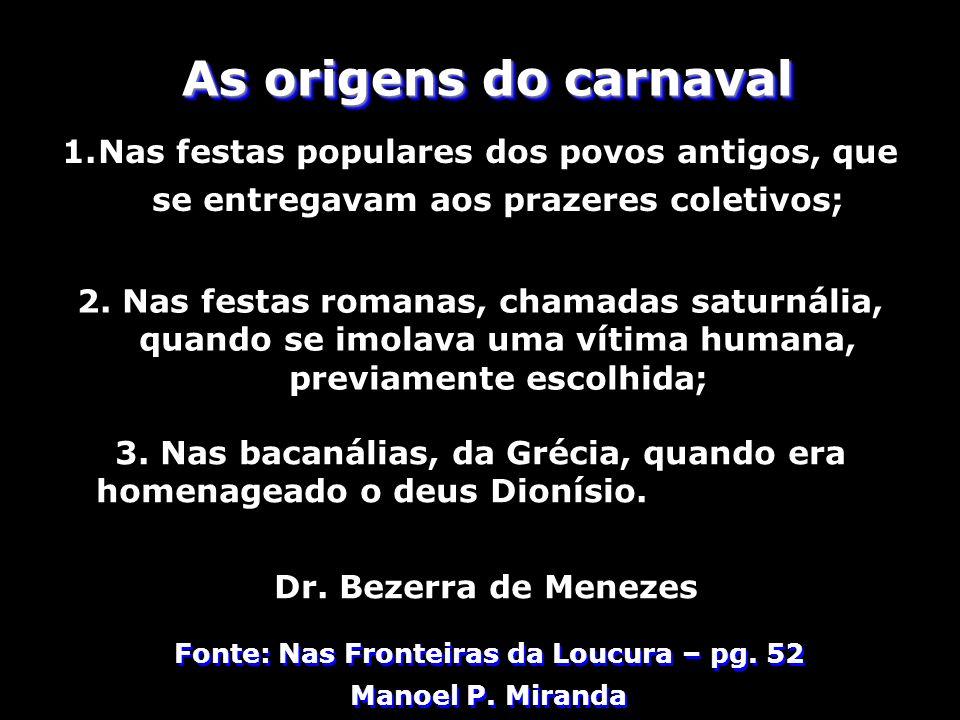 As origens do carnavalNas festas populares dos povos antigos, que se entregavam aos prazeres coletivos;