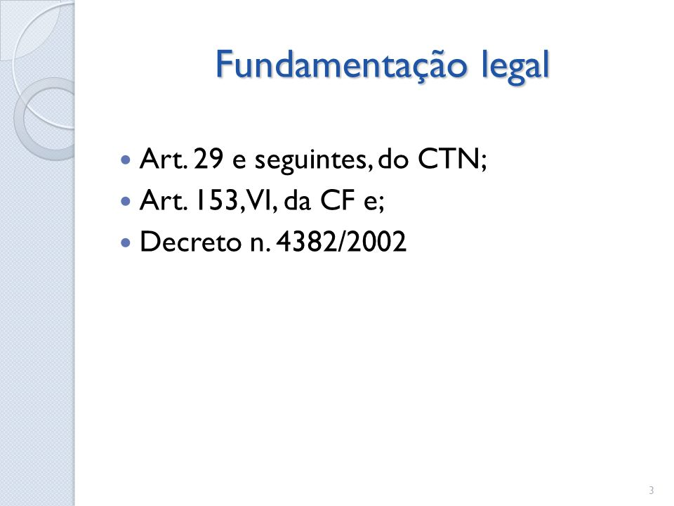 Fundamentação legal Art. 29 e seguintes, do CTN;