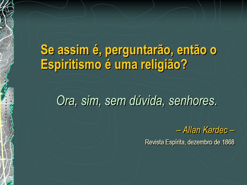 Se assim é, perguntarão, então o Espiritismo é uma religião