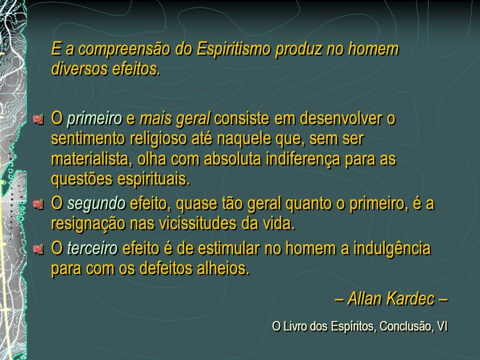 E a compreensão do Espiritismo produz no homem diversos efeitos.