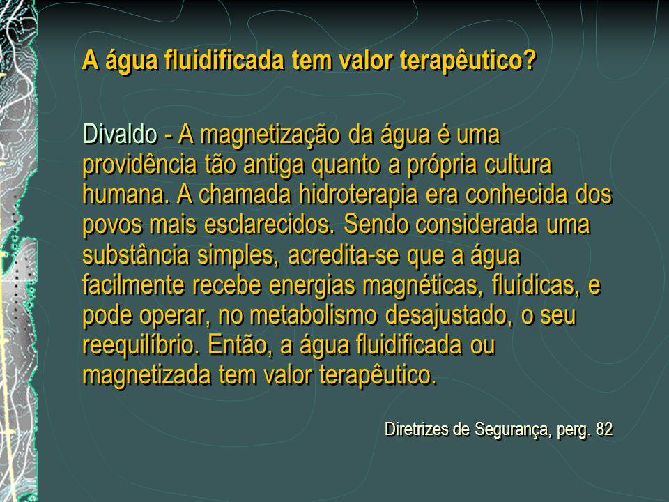 A água fluidificada tem valor terapêutico