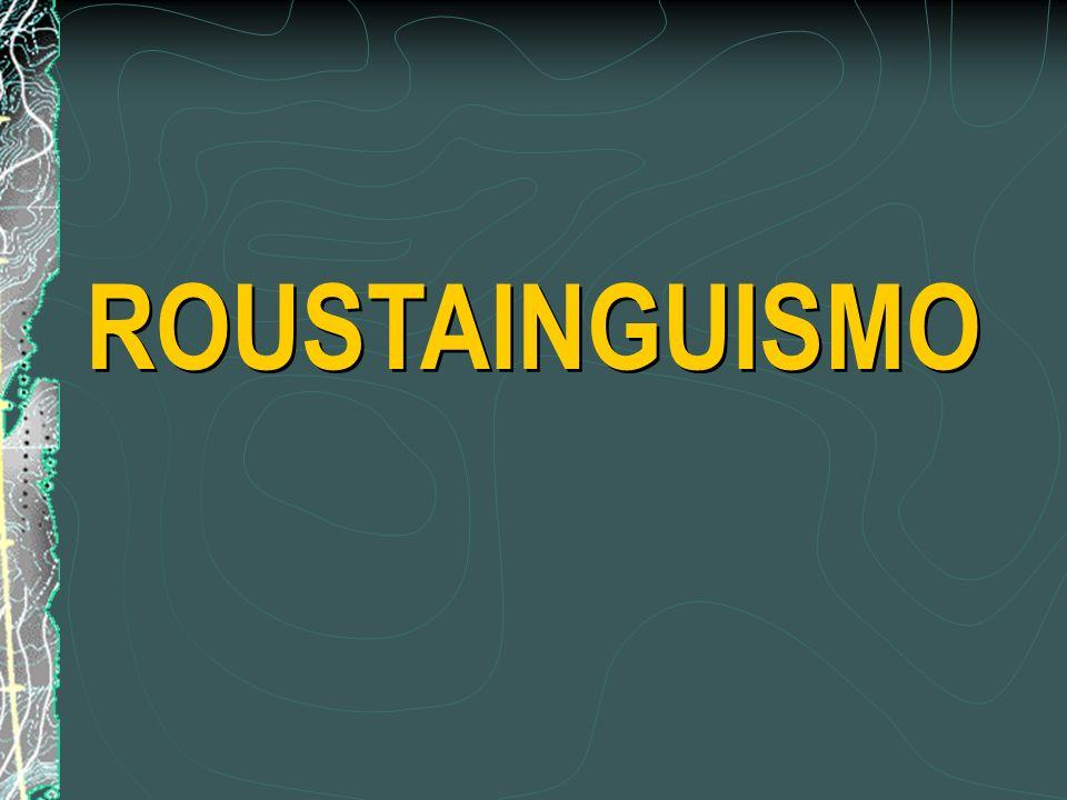 ROUSTAINGUISMO