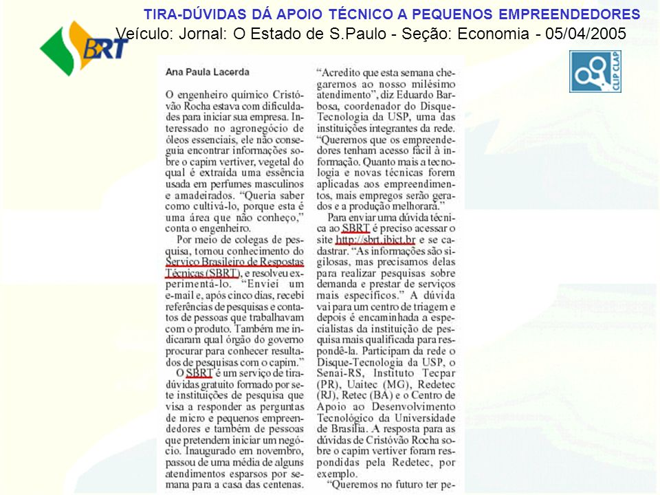 TIRA-DÚVIDAS DÁ APOIO TÉCNICO A PEQUENOS EMPREENDEDORES Veículo: Jornal: O Estado de S.Paulo - Seção: Economia - 05/04/2005
