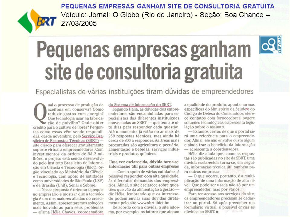 PEQUENAS EMPRESAS GANHAM SITE DE CONSULTORIA GRATUITA Veículo: Jornal: O Globo (Rio de Janeiro) - Seção: Boa Chance –