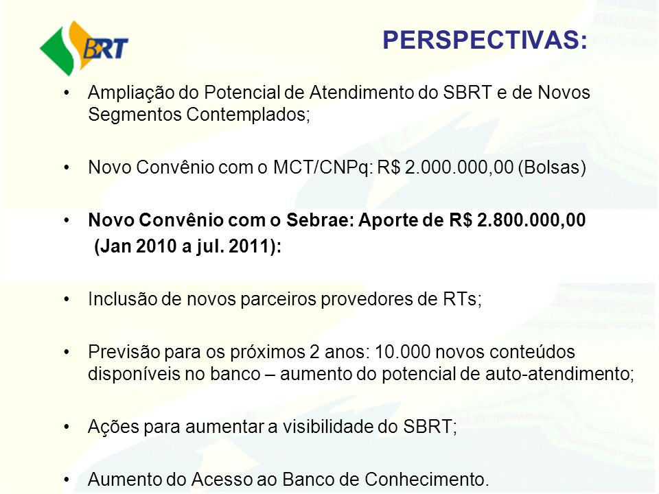 PERSPECTIVAS:Ampliação do Potencial de Atendimento do SBRT e de Novos Segmentos Contemplados; Novo Convênio com o MCT/CNPq: R$ 2.000.000,00 (Bolsas)