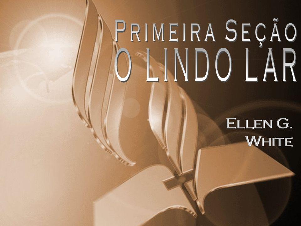 Primeira Seção O LINDO LAR Ellen G. White