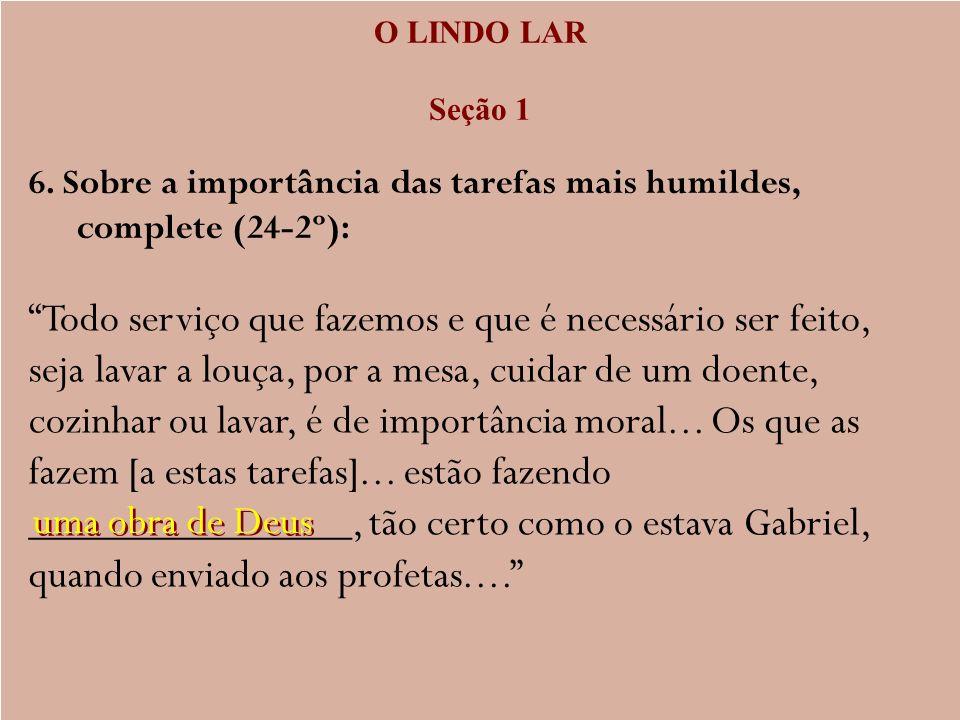 O LINDO LAR Seção 1. 6. Sobre a importância das tarefas mais humildes, complete (24-2º):