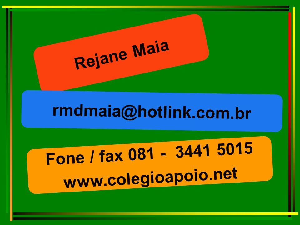 Rejane Maia rmdmaia@hotlink.com.br Fone / fax 081 - 3441 5015 www.colegioapoio.net