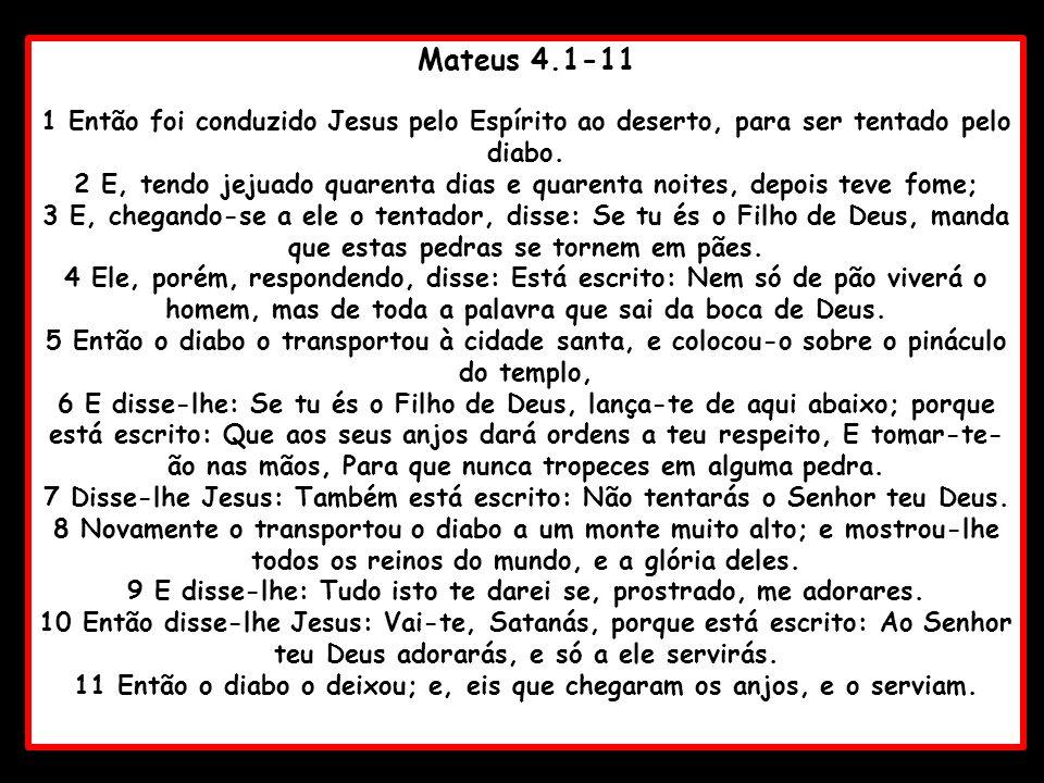 Mateus 4.1-11 1 Então foi conduzido Jesus pelo Espírito ao deserto, para ser tentado pelo diabo.