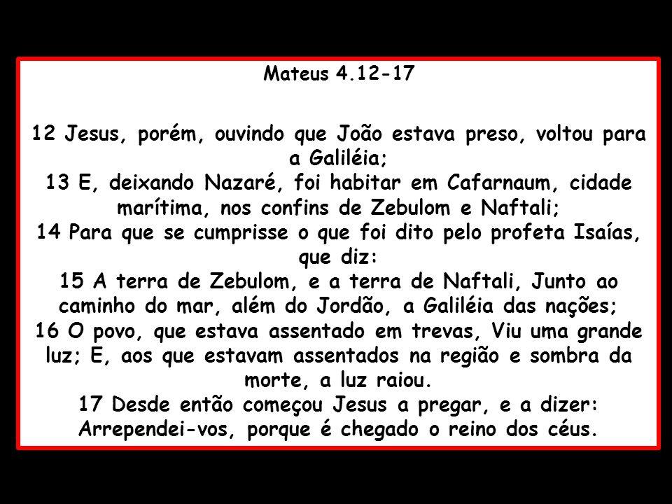 14 Para que se cumprisse o que foi dito pelo profeta Isaías, que diz: