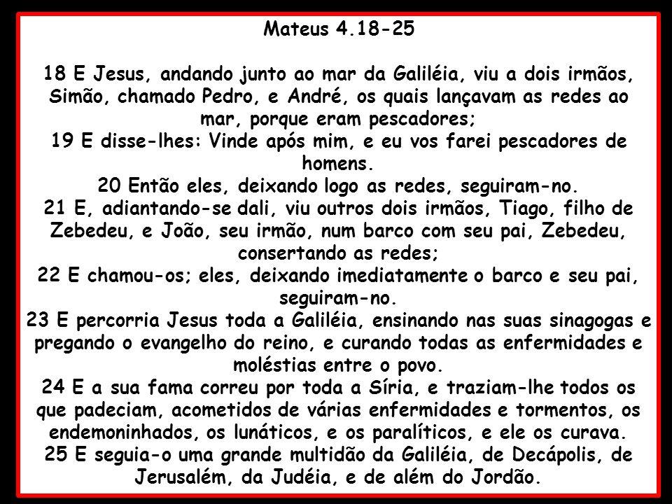 19 E disse-lhes: Vinde após mim, e eu vos farei pescadores de homens.