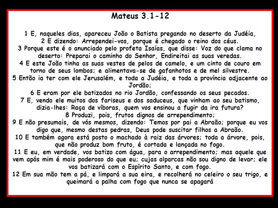Mateus 3.1-121 E, naqueles dias, apareceu João o Batista pregando no deserto da Judéia,