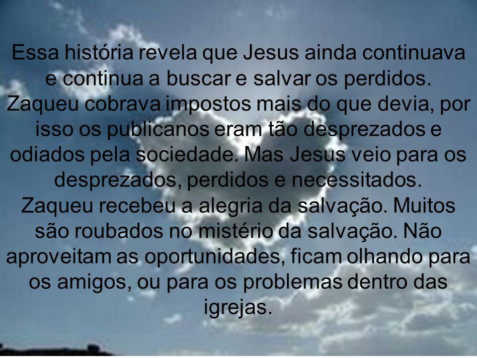 Essa história revela que Jesus ainda continuava e continua a buscar e salvar os perdidos.