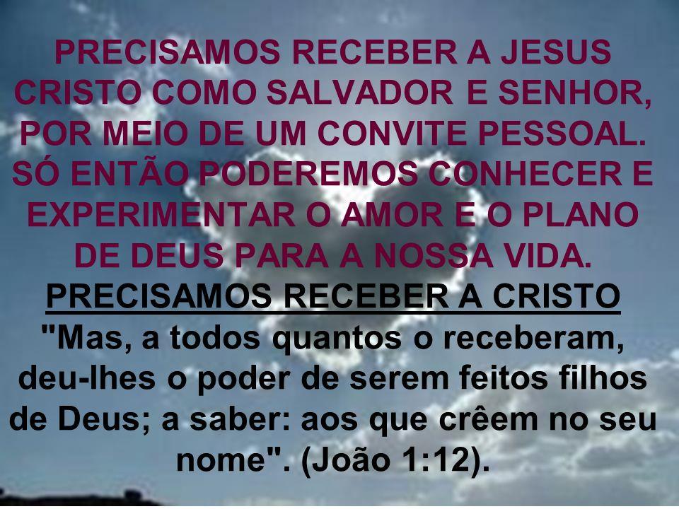PRECISAMOS RECEBER A JESUS CRISTO COMO SALVADOR E SENHOR, POR MEIO DE UM CONVITE PESSOAL.