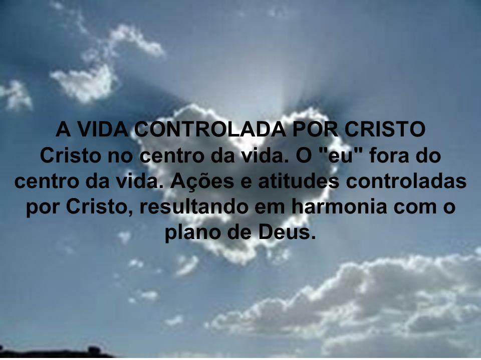 A VIDA CONTROLADA POR CRISTO Cristo no centro da vida