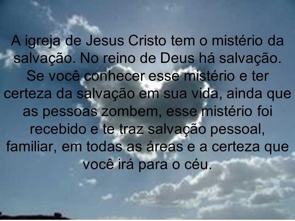 A igreja de Jesus Cristo tem o mistério da salvação
